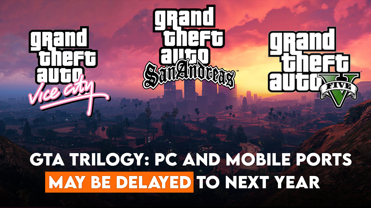 GTA Remastered Trilogy for PC and Mobile ports may get delayed - Thewistle